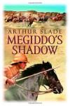 Megiddo's Shadow - Arthur Slade