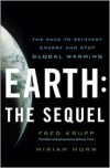 Earth: The Sequel: The Race to Reinvent Energy and Stop Global Warming - Fred Krupp, Miriam Horn