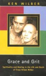 Grace and Grit: Spirituality and Healing in the Life and Death of Treya Killam Wilber - Ken Wilber
