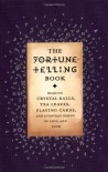 The Fortune Telling Book: Reading Crystal Balls, Tea Leaves, Playing Cards, and Everyday Omens of Love and Luck - Gillian Kemp