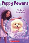 Puppy Powers #3: Take a Bow-Wow - Kristin Earhart