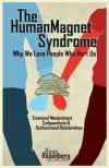 The Human Magnet Syndrome: Why We Love People Who Hurt Us - Ross Rosenberg