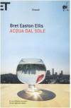 Acqua dal sole - Bret Easton Ellis, Francesco Saba Sardi