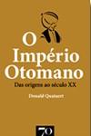 O Império Otomano - Das origens ao século XX - Donald Quataert, Marcelina Amaral