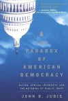 The Paradox of American Democracy: Elites, Special Interests, and the Betrayal of Public Trust - John B. Judis