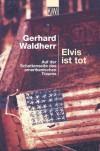 Elvis Ist Tot. Auf Der Schattenseite Des Amerikanischen Traums - Gerhard Waldherr