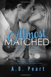 Almost Matched (Almost Bad Boys) (Volume 1) - A.O. Peart