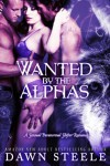 Wanted By The Alphas - Dawn Steele