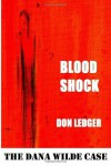 Blood Shock: The Dana Wilde Case - Don Ledger
