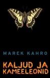 Kaljud ja kameeleonid - Marek Kahro