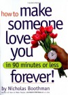 How to Make Someone Love You Forever!: In 90 Minutes or Less - Nicholas Boothman