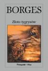Złoto tygrysów - Jorge Luis Borges