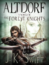 ALTDORF - a novel of The Forest Knights (Book 1) - J.K. Swift