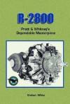 R 2800: Pratt & Whitney's Dependable Masterpiece [R-241] - Graham White