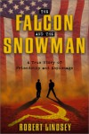 The Falcon and the Snowman: A True Story of Friendship and Espionage - Robert Lindsey