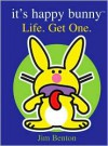 It's Happy Bunny: Life. Get One. - Jim Benton