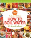 How to Boil Water: Life Beyond Takeout (Food Network Kitchens) - Jennifer Darling