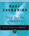 New Birth or Rebirth: Jesus Talks with Krishna - Ravi Zacharias
