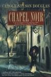 Chapel Noir  - Carole Nelson Douglas