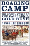Roaring Camp: The Social World of the California Gold Rush - Susan Lee Johnson