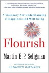 Flourish: A Visionary New Understanding of Happiness and Well-being - Martin  E. P. Seligman