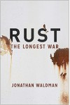 Rust: The Longest War - Jonathan Waldman