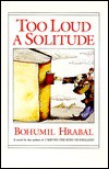 Too Loud a Solitude - Bohumil Hrabal