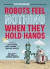 Robots Feel Nothing When They Hold Hands - Alec Sulkin, Mike Desilets, Artie Johann