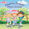Strawberry Shortcake Plays Soccer - Ruth Koeppel, SI Artists