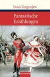 Fantastische Erzählungen - Iwan Turgenjew;Alexander Eliasberg (Übers.)