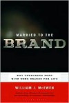 Married to the Brand: Why Consumers Bond with Some Brands for Life - William J. McEwen