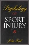 Psychology Of Sport Injury - John Heil