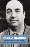 Discursos ante el senado: Soy un escritor elegido senador por los obreros - Pablo Neruda