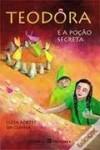 Teodora e a Poção Secreta - Luísa Fortes da Cunha