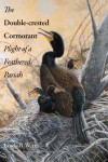 The Double-Crested Cormorant: Plight of a Feathered Pariah - Linda R. Wires