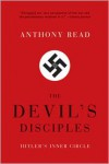 The Devil's Disciples: Hitler's Inner Circle - Anthony Read