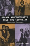 Gender Nonconformity Race and Sexuality: Charting the Connections - Toni P. Lester