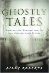 Ghostly Tales: Poltergeists, Haunted Houses, and Messages from Beyond - Billy Roberts