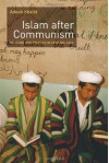 Islam after Communism: Religion and Politics in Central Asia [Paperback] [2007] (Author) Adeeb Khalid -