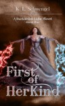 First of Her Kind ~ A Darkness & Light Novel - K.L. Schwengel