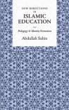New Directions in Islamic Education: Pedagogy and Identity Formation - Abdullah Şahin
