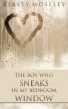 The Boy Who Sneaks in my Bedroom Window - Kirsty Moseley