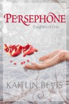 Persephone - Kaitlin Bevis