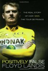 Positively False: The Real Story of How I Won the Tour de France - Floyd Landis