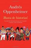 ¡Basta de historias!: La obsesión latinoamericana con el pasado y las 12 claves del futuro (Vintage Espanol) (Spanish Edition) - Andres Oppenheimer