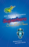 101 Ways to Become a Superhero . . . Or an Evil Genius - Richard Horne;Helen Szirtes