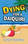 Dying for a Daiquiri (Laurel McKay Mysteries # 3) - Cindy Sample