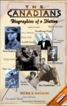 The Canadians: Biographies Of A Nation - Patrick Watson