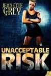 Unacceptable Risk - Jeanette Grey