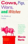 Cows, Pigs, Wars, and Witches: The Riddles of Culture - Marvin Harris